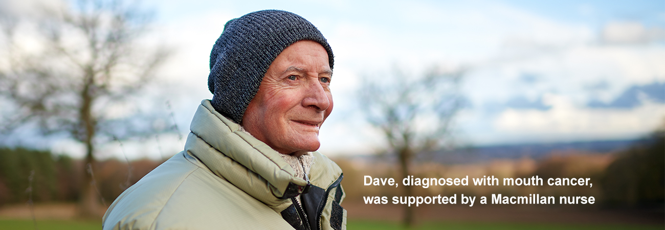 Dave stands in a field. The text reads 'Dave, diagnosed with mouth cancer, was supported by a Macmillan nurse.'