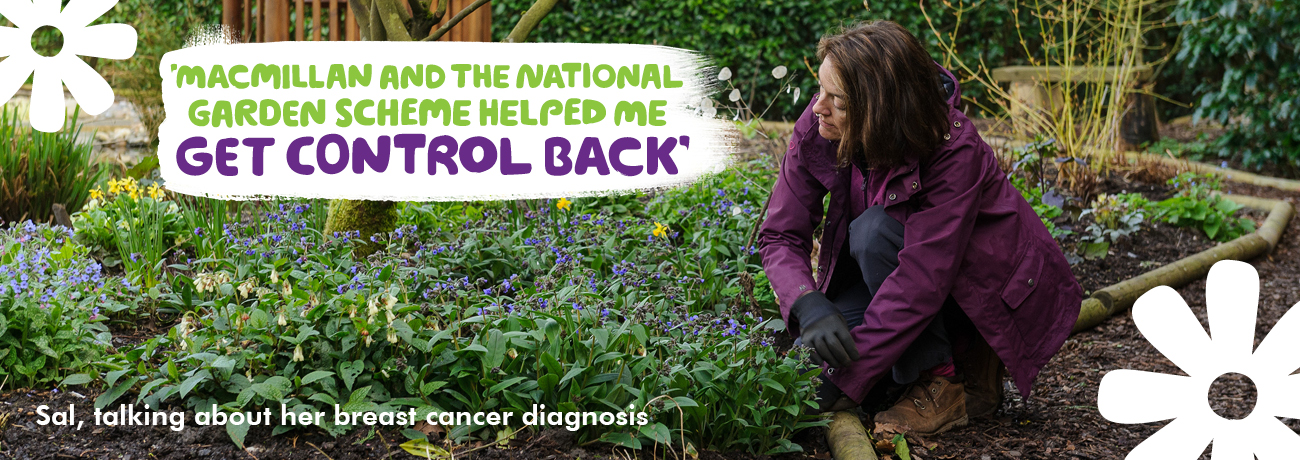 'Macmillan and the National Garden Scheme helped me get control back.' a quote from Sal, with a picture of her crouching down in the garden