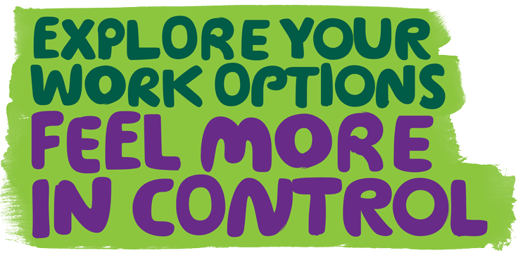A light green paint splash with the words 'explore your work options, feel more in control' written on it.