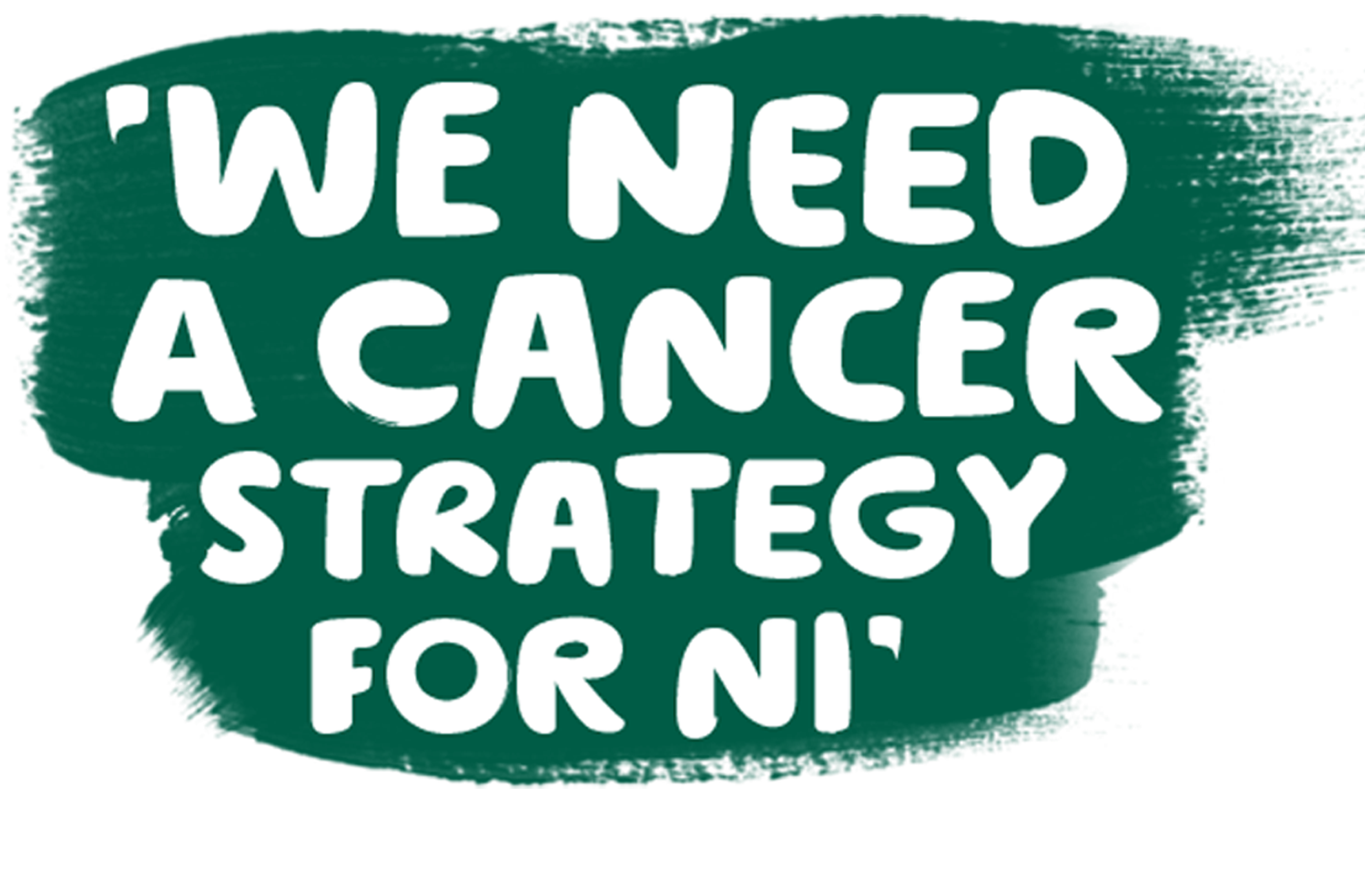 'We need a cancer strategy for Northern Ireland'