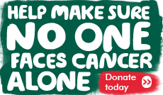 Donate today to help make sure no one face cancer alone